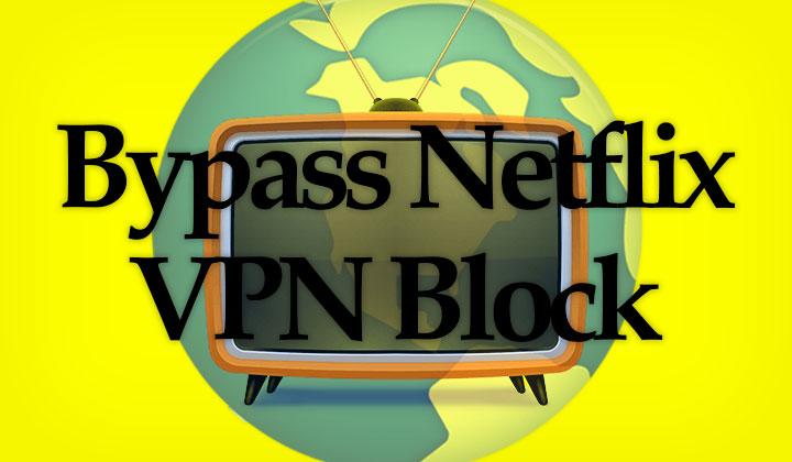 Bypass Netflix VPN Block