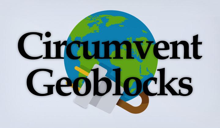 Circumvent Geo Restrictions
