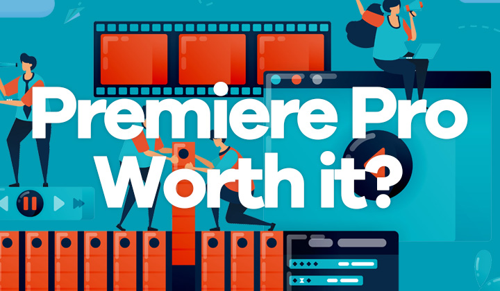 Premiere Pro Worth It