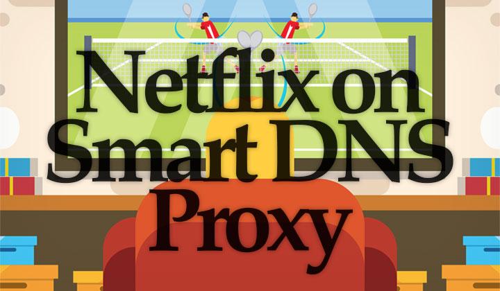 Smart DNS Proxy Netflix