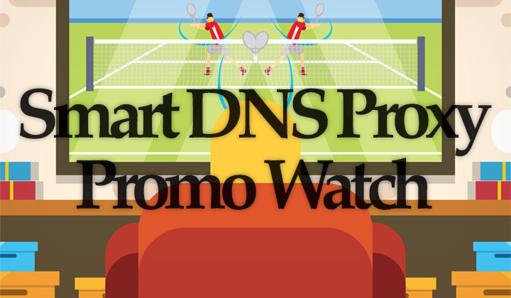 Smart DNS Proxy Promo Watch