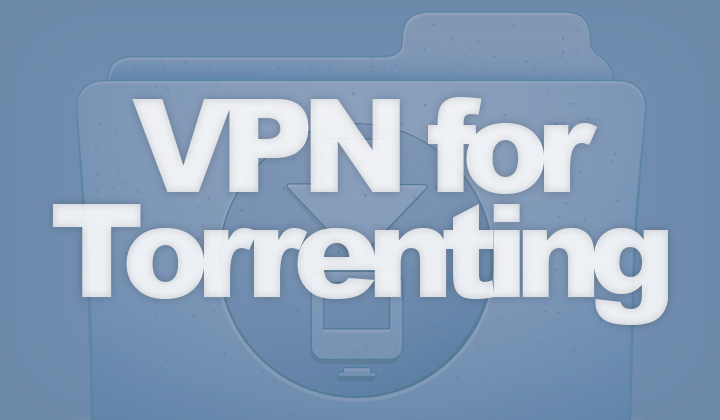 VPN Suitable for Torrenting